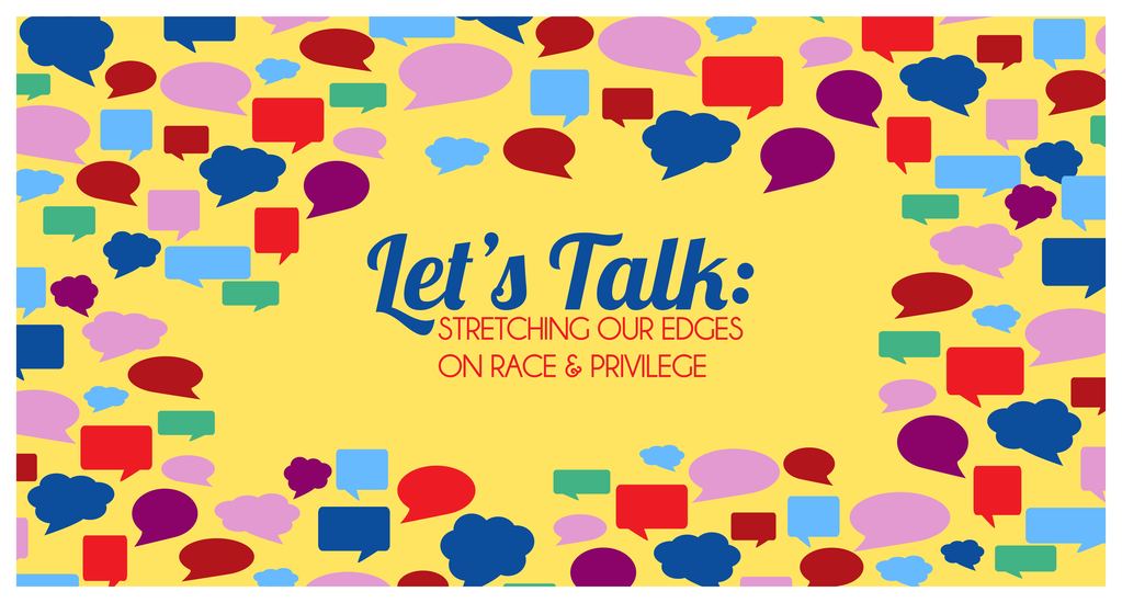 Let's Talk: Stretching Our Edges on Race and Privilege