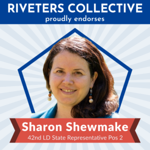 "A square image saying ""Riveters Collective proudly endorses"" in white letters on a blue background across the top. Below is a cut-out photograph of Sharon Shewmake from the shoulders up. Behind Sharon is a blue pentagon frame, and behind that are gray, starburst rays emanating from behind Sharon and stretching to the edges of the graphic. There is a red banner below Sharon that says ""Sharon Shewmake 42nd LD State Representative Pos 2"""