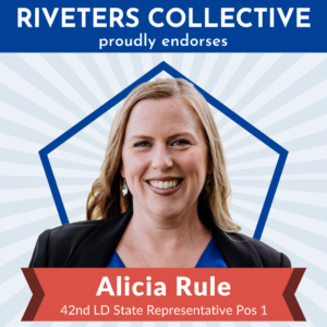 "A square image saying ""Riveters Collective proudly endorses"" in white letters on a blue background across the top. Below is a cut-out photograph of Alicia Rule from the shoulders up. Behind Alicia is a blue pentagon frame, and behind that are gray, starburst rays emanating from behind Alicia and stretching to the edges of the graphic. There is a red banner below Alicia that says ""Alicia Rule 42nd LD State Representative Pos 1"""